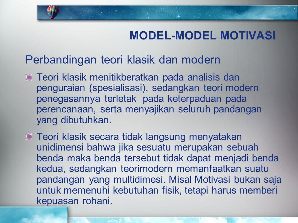 MODEL-MODEL MOTIVASI Perbandingan teori klasik dan modern Teori klasik menitikberatkan pada analisis dan penguraian (spesialisasi), sedangkan teori mo