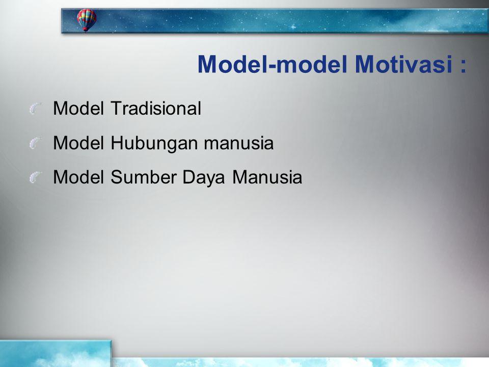 KONSEP MODEL MOTIVASI MODEL TRADISIONAL Memberikan Insentif MODEL HUBUNGAN MANUSIA Mempertimbangkan kebutuhan sosial karyawan MODEL SUMBER DAYA MANUSIA Menawarkan tanggungjawab yang bertambah