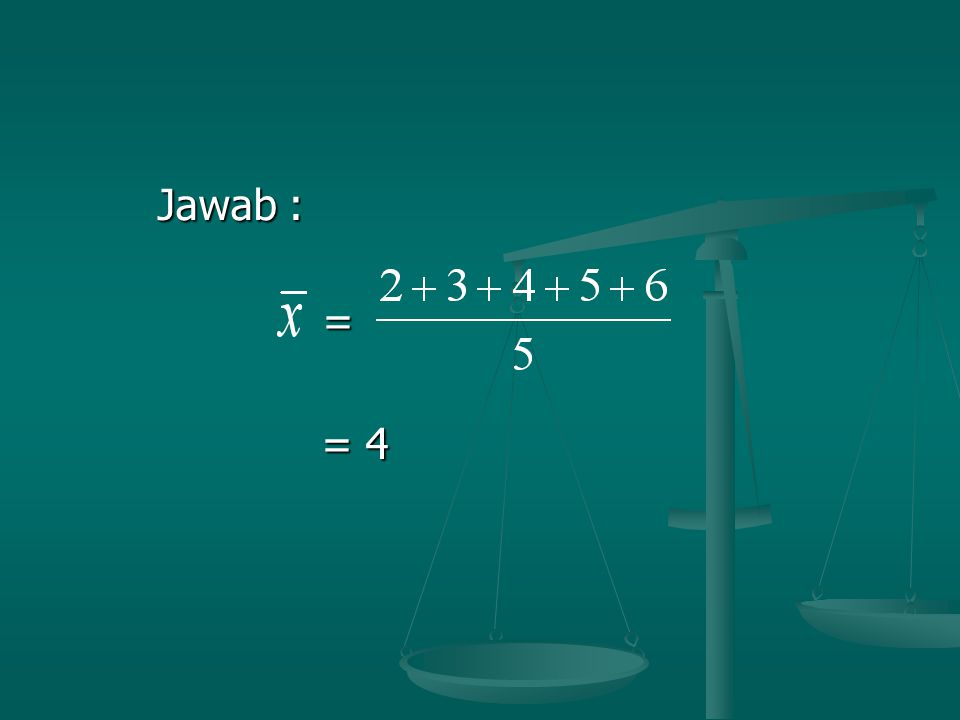 Jawab : Jawab : = = = 4 = 4