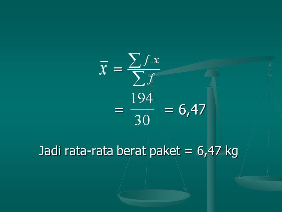 = = = 6,47 = = 6,47 Jadi rata-rata berat paket = 6,47 kg Jadi rata-rata berat paket = 6,47 kg