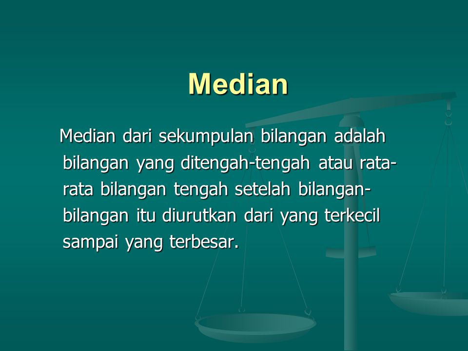 Median Median dari sekumpulan bilangan adalah Median dari sekumpulan bilangan adalah bilangan yang ditengah-tengah atau rata- bilangan yang ditengah-t