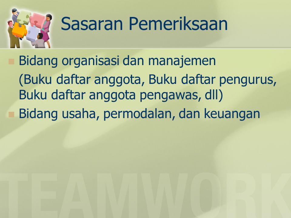 Sasaran Pemeriksaan Bidang organisasi dan manajemen (Buku daftar anggota, Buku daftar pengurus, Buku daftar anggota pengawas, dll) Bidang usaha, permo