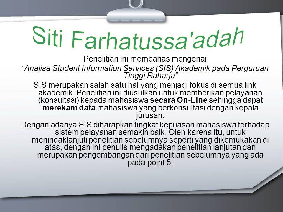 Penelitian ini membahas mengenai Analisa Student Information Services (SIS) Akademik pada Perguruan Tinggi Raharja SIS merupakan salah satu hal yang menjadi fokus di semua link akademik.