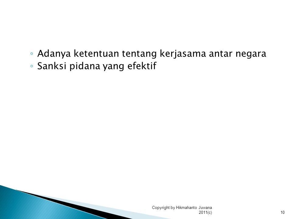 ◦ Adanya ketentuan tentang kerjasama antar negara ◦ Sanksi pidana yang efektif 10 Copyright by Hikmahanto Juwana 2011(c)