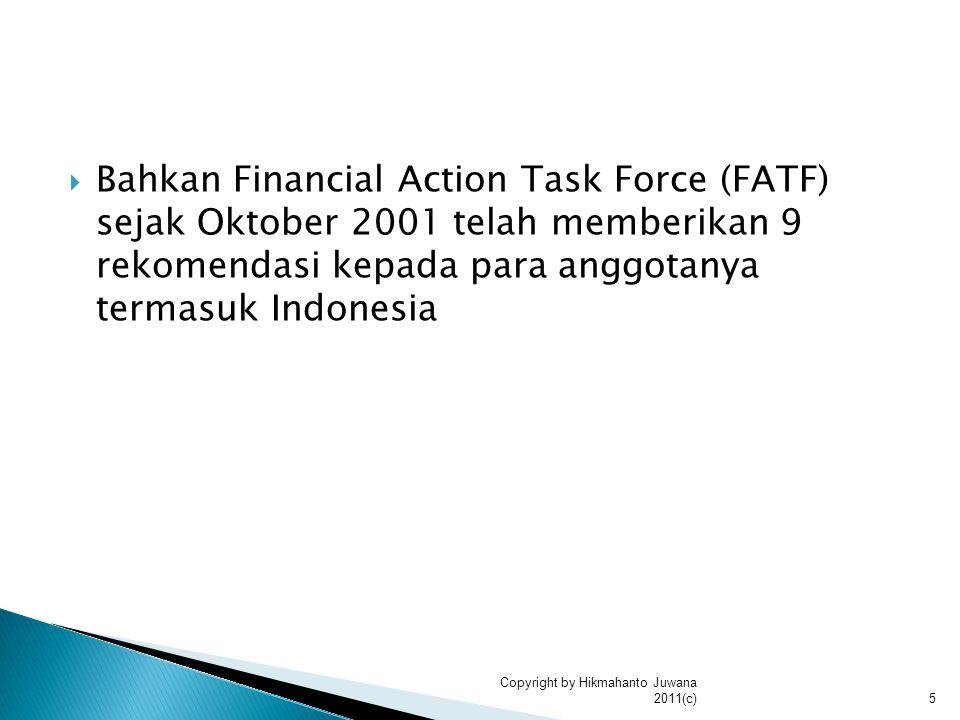  Bahkan Financial Action Task Force (FATF) sejak Oktober 2001 telah memberikan 9 rekomendasi kepada para anggotanya termasuk Indonesia 5 Copyright by Hikmahanto Juwana 2011(c)