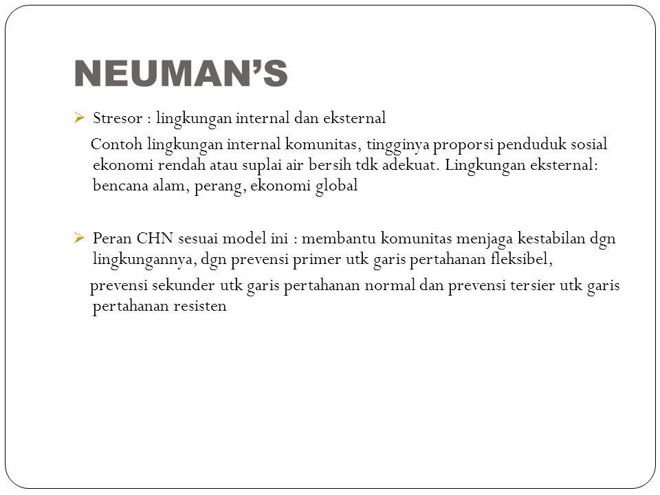 NEUMAN'S  Stresor : lingkungan internal dan eksternal Contoh lingkungan internal komunitas, tingginya proporsi penduduk sosial ekonomi rendah atau su