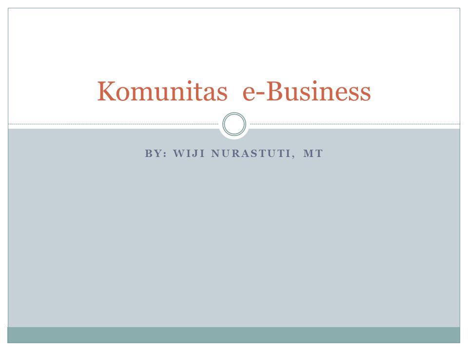 BY: WIJI NURASTUTI, MT Komunitas e-Business
