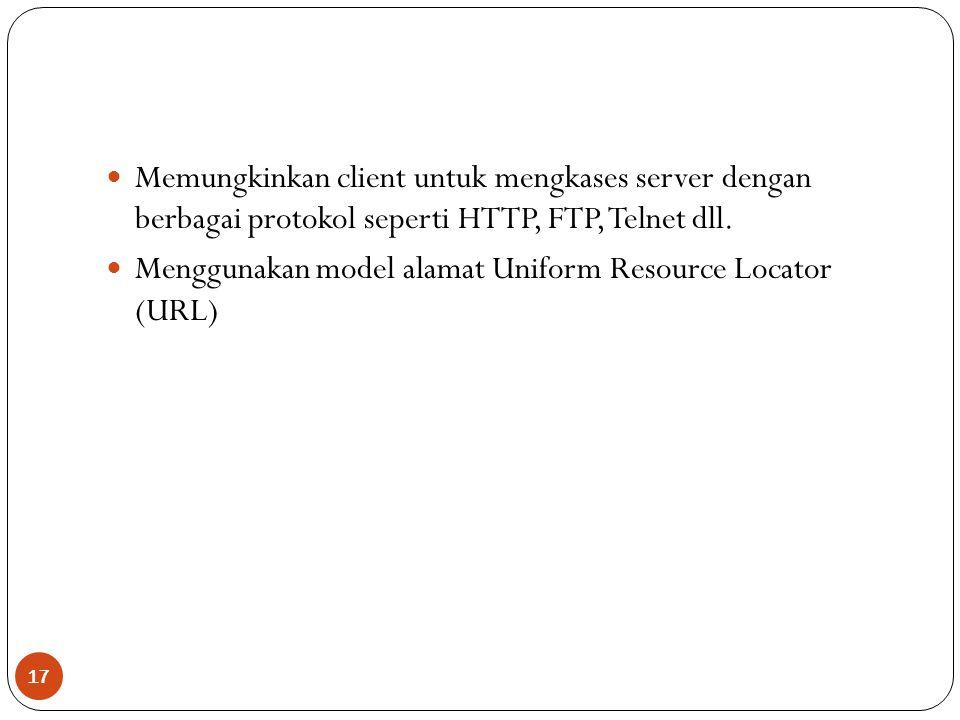 17 Memungkinkan client untuk mengkases server dengan berbagai protokol seperti HTTP, FTP, Telnet dll.