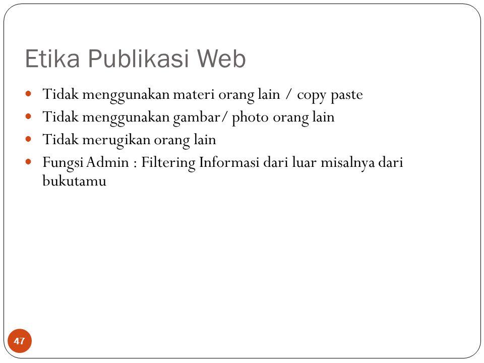 Etika Publikasi Web 47 Tidak menggunakan materi orang lain / copy paste Tidak menggunakan gambar/ photo orang lain Tidak merugikan orang lain Fungsi Admin : Filtering Informasi dari luar misalnya dari bukutamu