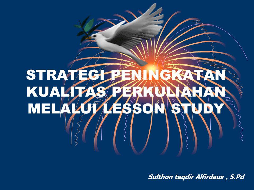 4)Berdasarkan pengalaman real di kelas, lesson study mampu menjadi landasan bagi pengembangan pembelajaran, dan 5)Lesson study akan menempatkan peran para dosen sebagai peneliti pembelajaran.