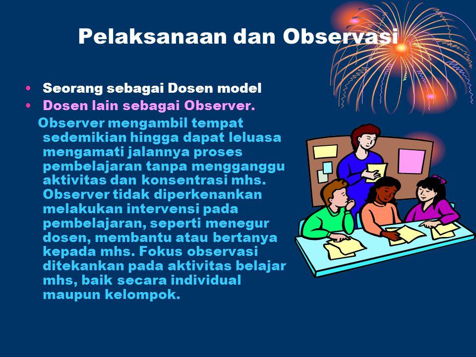 Pelaksanaan dan Observasi Seorang sebagai Dosen model Dosen lain sebagai Observer.