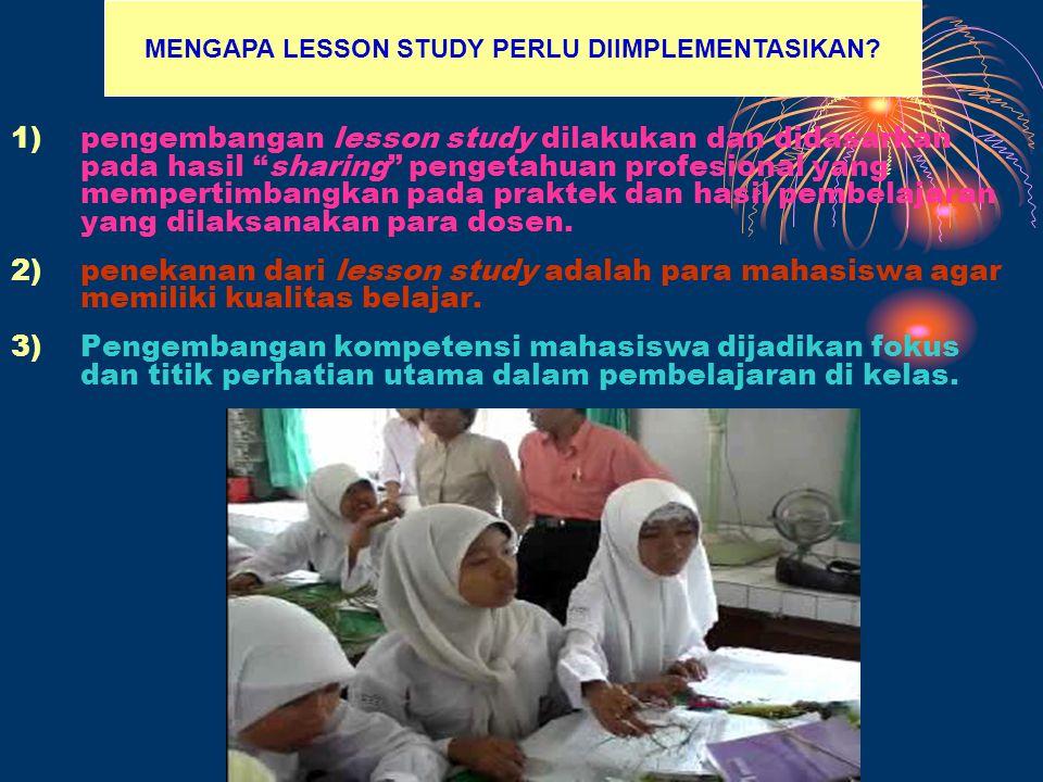 1)pengembangan lesson study dilakukan dan didasarkan pada hasil sharing pengetahuan profesional yang mempertimbangkan pada praktek dan hasil pembelajaran yang dilaksanakan para dosen.
