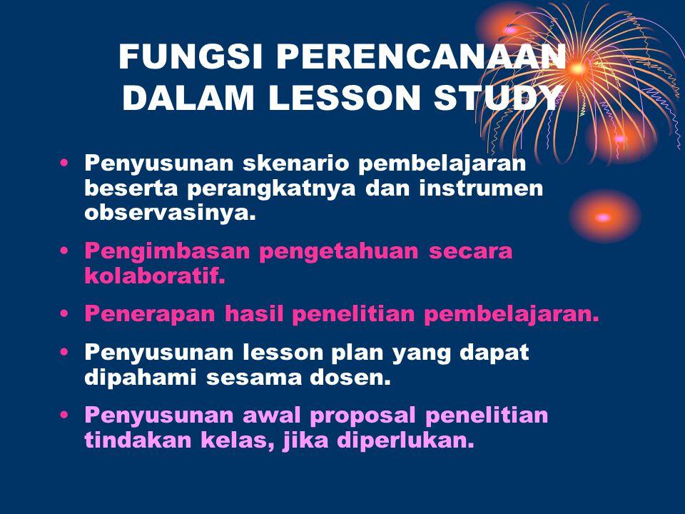 FUNGSI PERENCANAAN DALAM LESSON STUDY Penyusunan skenario pembelajaran beserta perangkatnya dan instrumen observasinya.