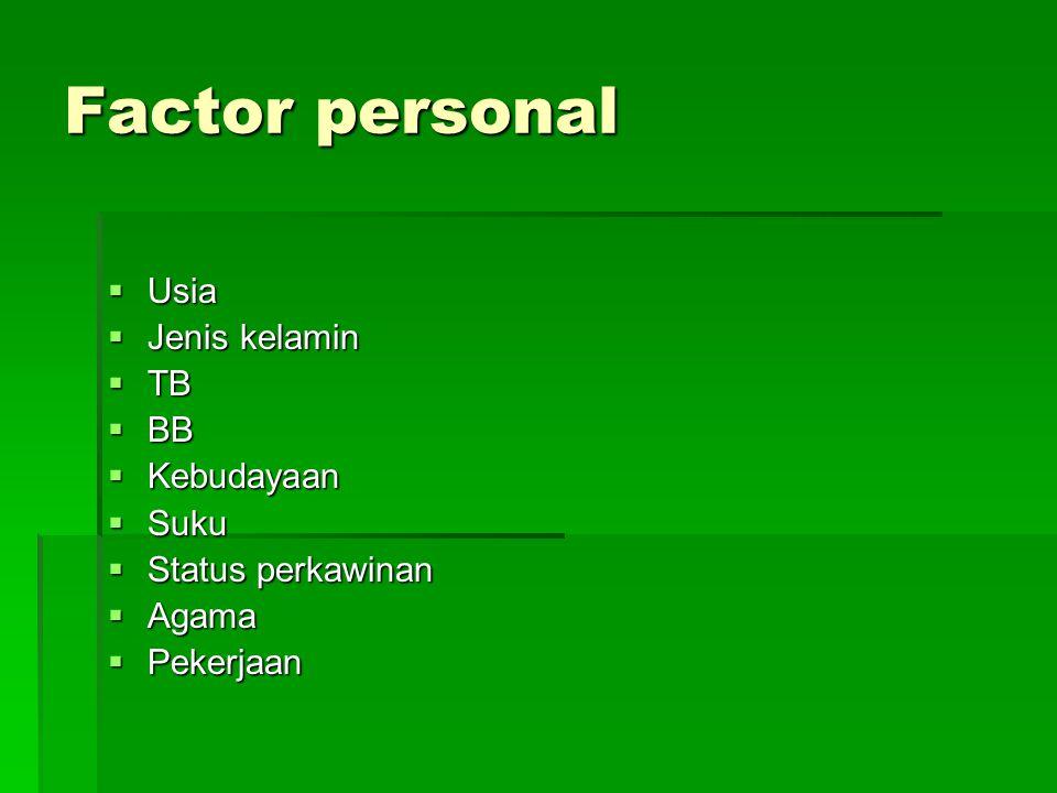 Factor personal  Usia  Jenis kelamin  TB  BB  Kebudayaan  Suku  Status perkawinan  Agama  Pekerjaan