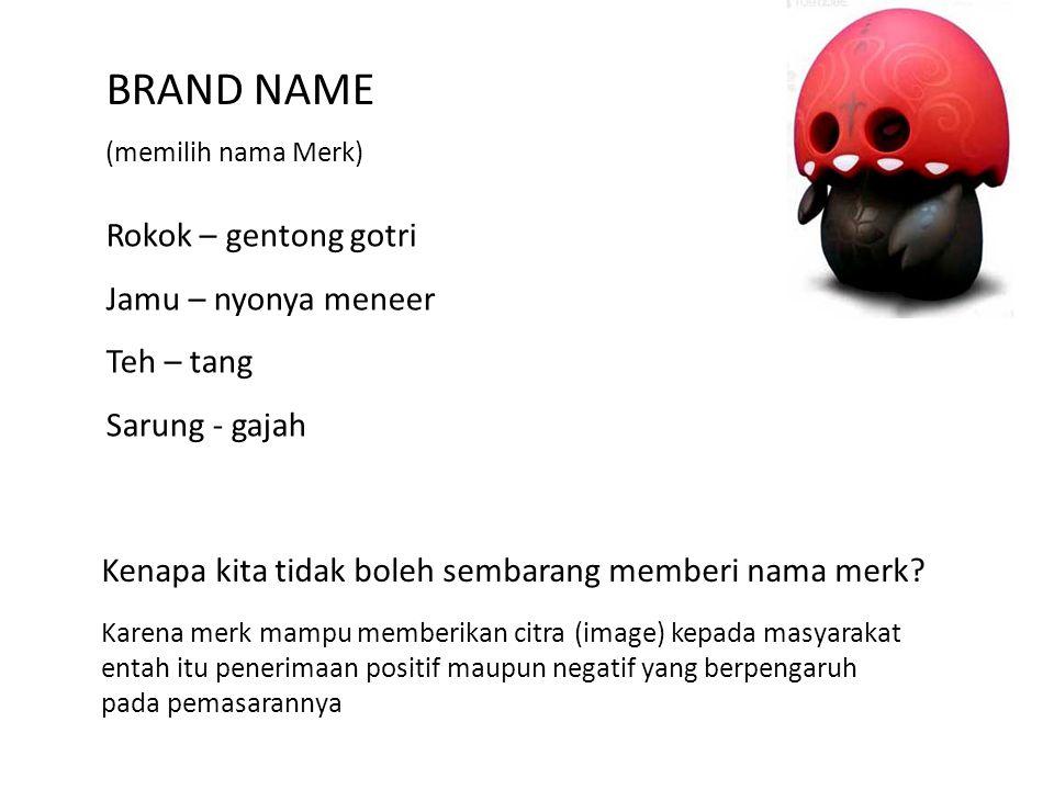BRAND NAME (memilih nama Merk) Rokok – gentong gotri Jamu – nyonya meneer Teh – tang Sarung - gajah Kenapa kita tidak boleh sembarang memberi nama merk.
