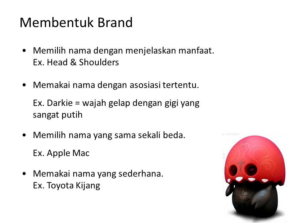 Membentuk Brand Memilih nama dengan menjelaskan manfaat. Ex. Head & Shoulders Memakai nama dengan asosiasi tertentu. Ex. Darkie = wajah gelap dengan g