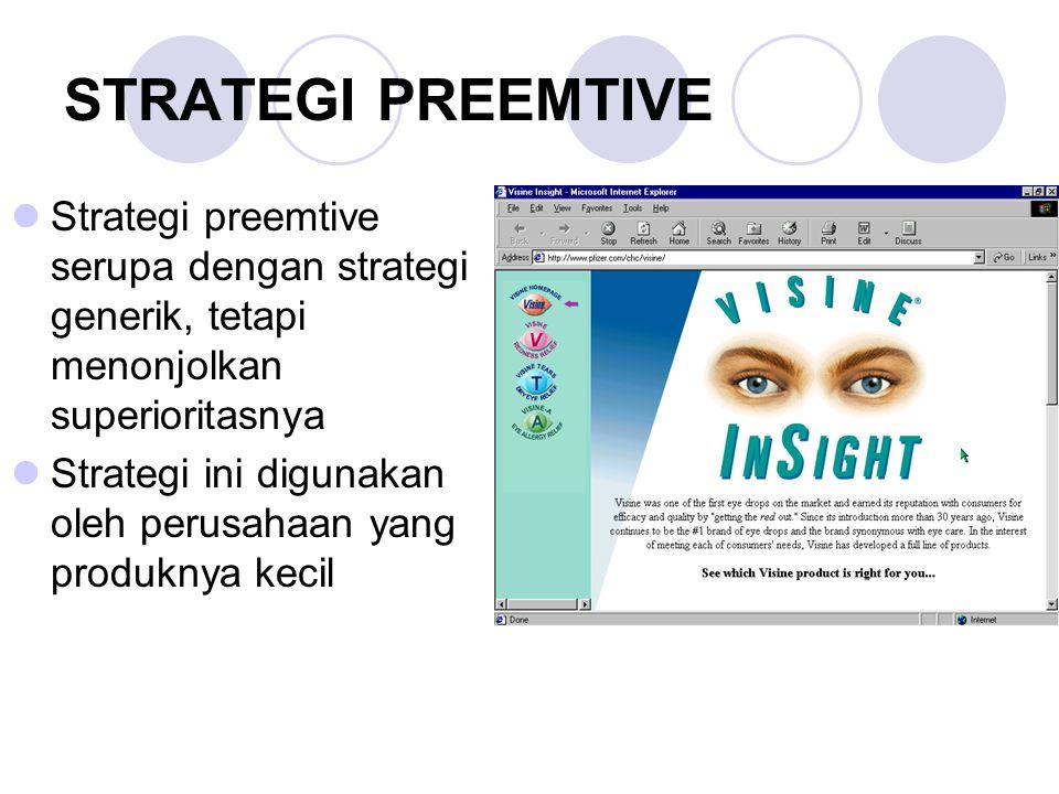 STRATEGI PREEMTIVE Strategi preemtive serupa dengan strategi generik, tetapi menonjolkan superioritasnya Strategi ini digunakan oleh perusahaan yang p