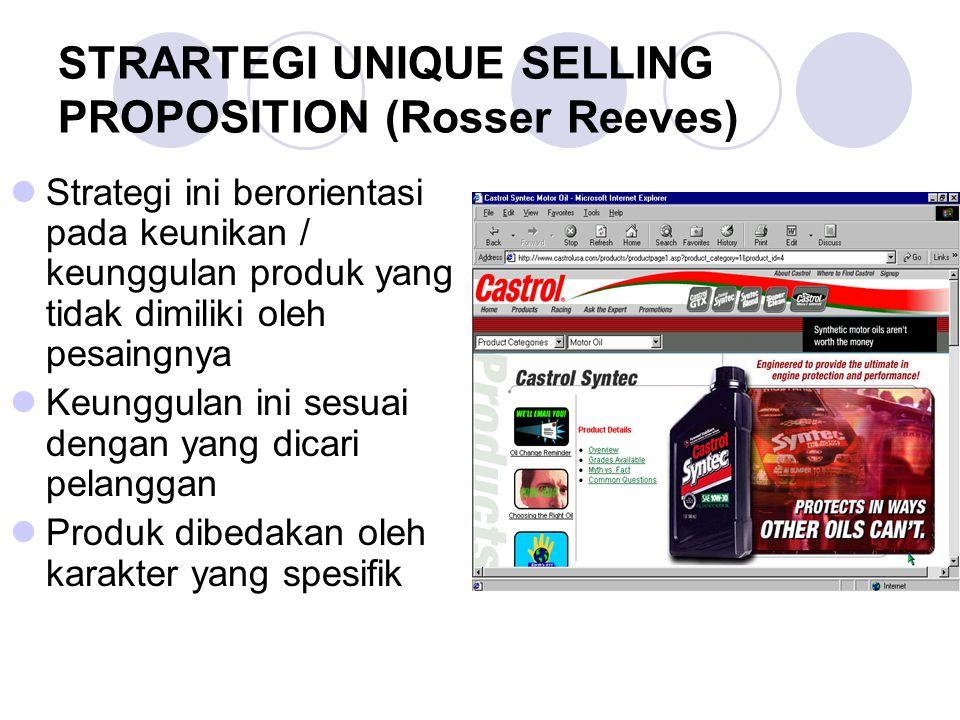 STRARTEGI UNIQUE SELLING PROPOSITION (Rosser Reeves) Strategi ini berorientasi pada keunikan / keunggulan produk yang tidak dimiliki oleh pesaingnya K