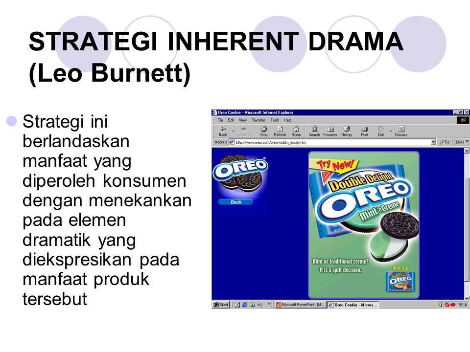 STRATEGI INHERENT DRAMA (Leo Burnett) Strategi ini berlandaskan manfaat yang diperoleh konsumen dengan menekankan pada elemen dramatik yang diekspresi