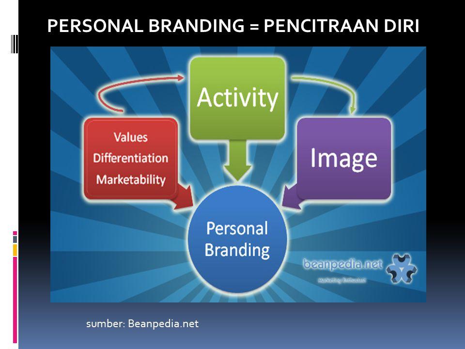 PERSONAL BRANDING = PENCITRAAN DIRI sumber: Beanpedia.net