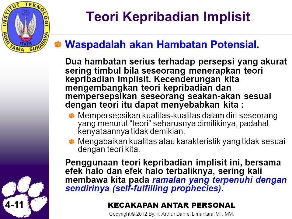KECAKAPAN ANTAR PERSONAL Copyright © 2012 By. Ir. Arthur Daniel Limantara, MT, MM. 4-11 Teori Kepribadian Implisit Waspadalah akan Hambatan Potensial.