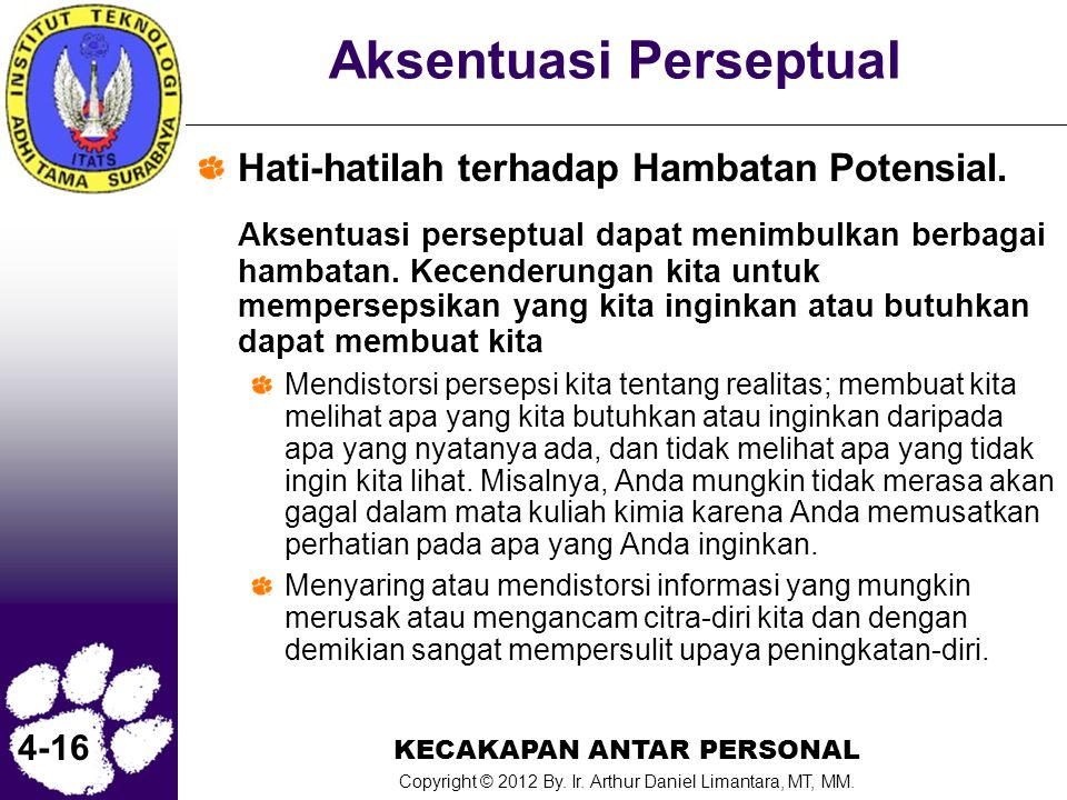 KECAKAPAN ANTAR PERSONAL Copyright © 2012 By. Ir. Arthur Daniel Limantara, MT, MM. 4-16 Aksentuasi Perseptual Hati-hatilah terhadap Hambatan Potensial