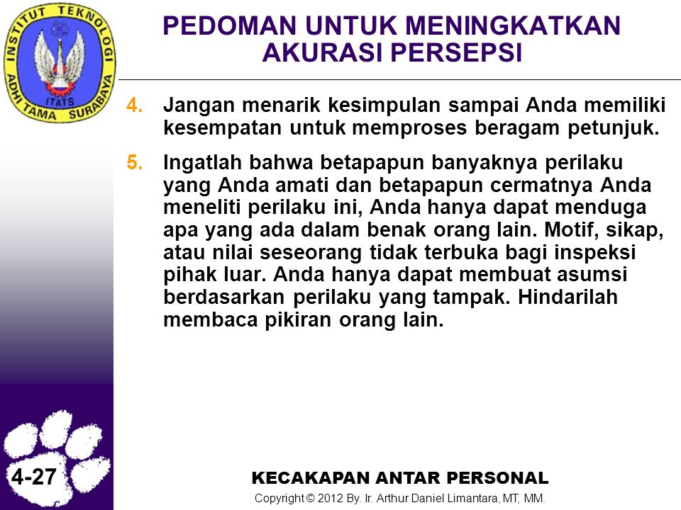 KECAKAPAN ANTAR PERSONAL Copyright © 2012 By. Ir. Arthur Daniel Limantara, MT, MM. 4-27 PEDOMAN UNTUK MENINGKATKAN AKURASI PERSEPSI 4.Jangan menarik k