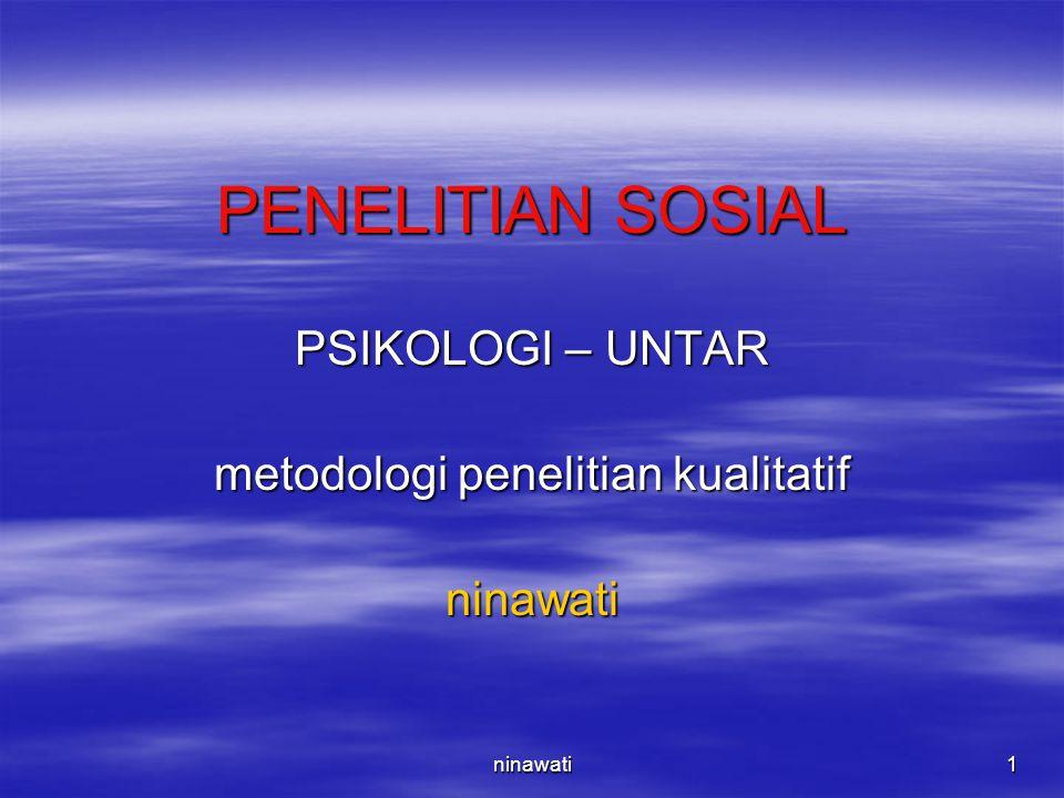 ninawati1 PENELITIAN SOSIAL PSIKOLOGI – UNTAR metodologi penelitian kualitatif ninawati