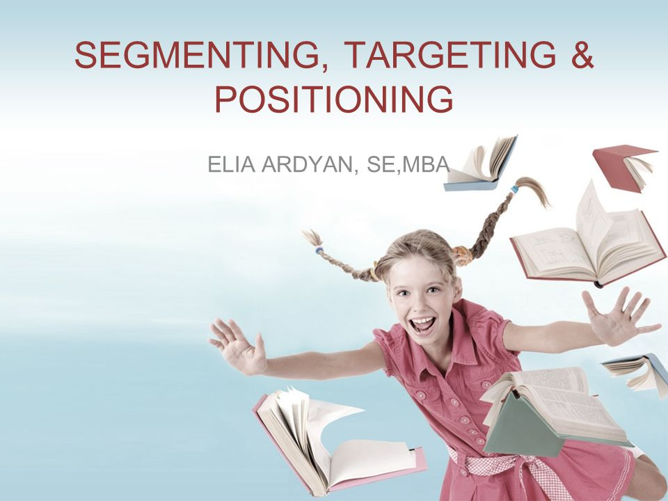 SEGMENTING, TARGETING & POSITIONING ELIA ARDYAN, SE,MBA