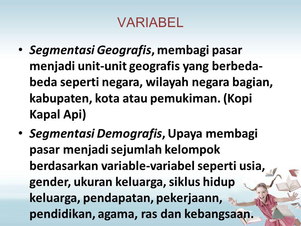 VARIABEL Segmentasi Geografis, membagi pasar menjadi unit-unit geografis yang berbeda- beda seperti negara, wilayah negara bagian, kabupaten, kota ata