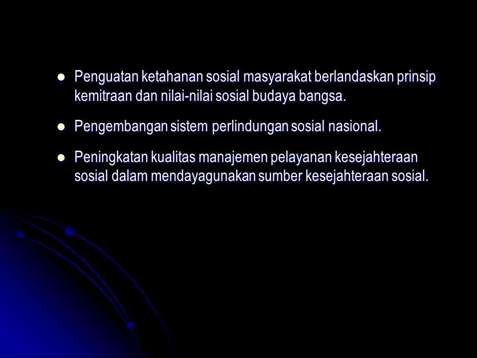 Penguatan ketahanan sosial masyarakat berlandaskan prinsip kemitraan dan nilai-nilai sosial budaya bangsa. Penguatan ketahanan sosial masyarakat berla