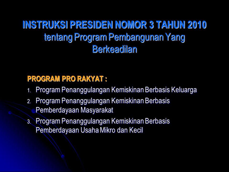INSTRUKSI PRESIDEN NOMOR 3 TAHUN 2010 tentang Program Pembangunan Yang Berkeadilan PROGRAM PRO RAKYAT : 1. Program Penanggulangan Kemiskinan Berbasis