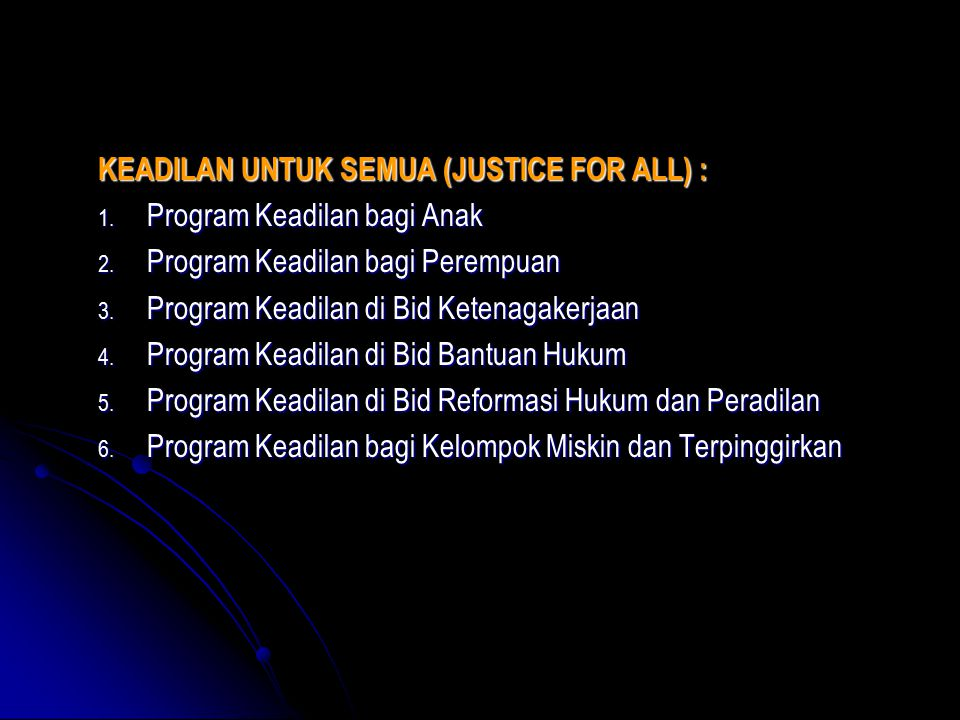 KEADILAN UNTUK SEMUA (JUSTICE FOR ALL) : 1. Program Keadilan bagi Anak 2. Program Keadilan bagi Perempuan 3. Program Keadilan di Bid Ketenagakerjaan 4
