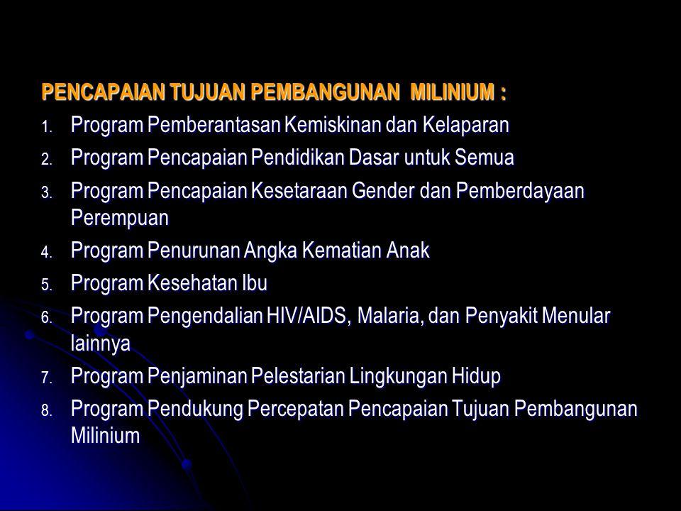 PENCAPAIAN TUJUAN PEMBANGUNAN MILINIUM : 1. Program Pemberantasan Kemiskinan dan Kelaparan 2. Program Pencapaian Pendidikan Dasar untuk Semua 3. Progr