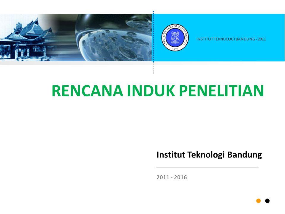 RENCANA INDUK PENELITIAN Institut Teknologi Bandung 2011 - 2016 INSTITUT TEKNOLOGI BANDUNG - 2011