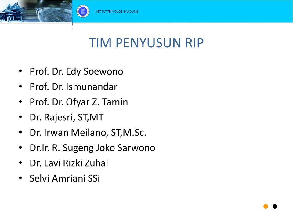 TIM PENYUSUN RIP Prof. Dr. Edy Soewono Prof. Dr. Ismunandar Prof. Dr. Ofyar Z. Tamin Dr. Rajesri, ST,MT Dr. Irwan Meilano, ST,M.Sc. Dr.Ir. R. Sugeng J