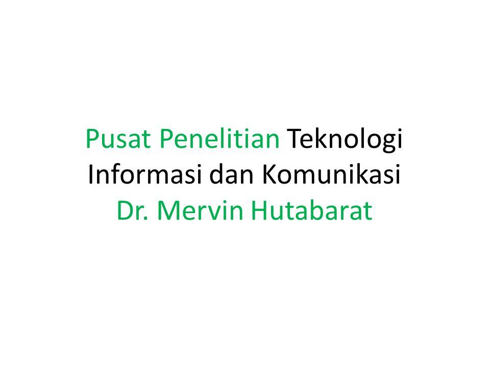 Pusat Penelitian Teknologi Informasi dan Komunikasi Dr. Mervin Hutabarat