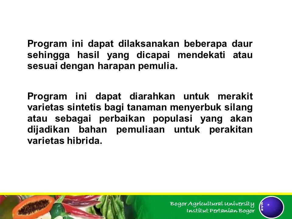 Bogor Agricultural University Institut Pertanian Bogor Program ini dapat dilaksanakan beberapa daur sehingga hasil yang dicapai mendekati atau sesuai