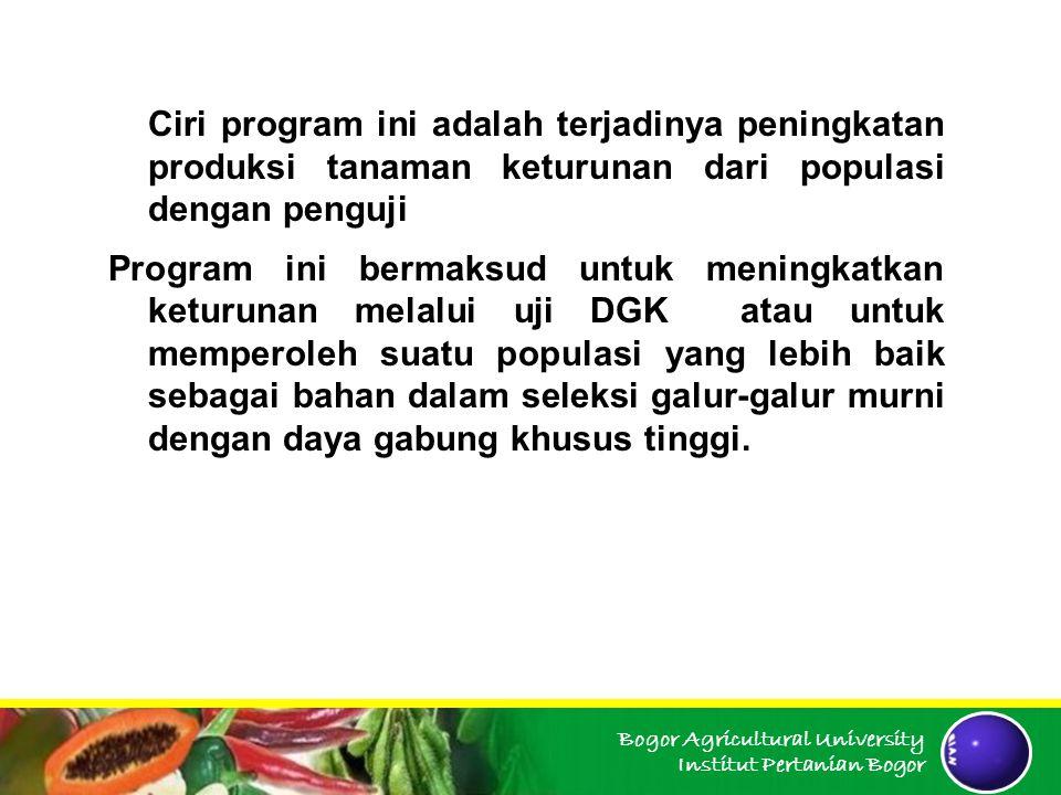 Bogor Agricultural University Institut Pertanian Bogor Ciri program ini adalah terjadinya peningkatan produksi tanaman keturunan dari populasi dengan
