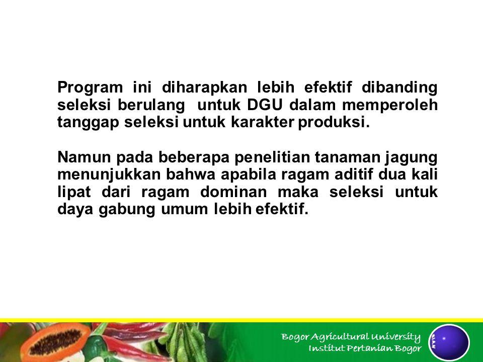 Bogor Agricultural University Institut Pertanian Bogor Program ini diharapkan lebih efektif dibanding seleksi berulang untuk DGU dalam memperoleh tang