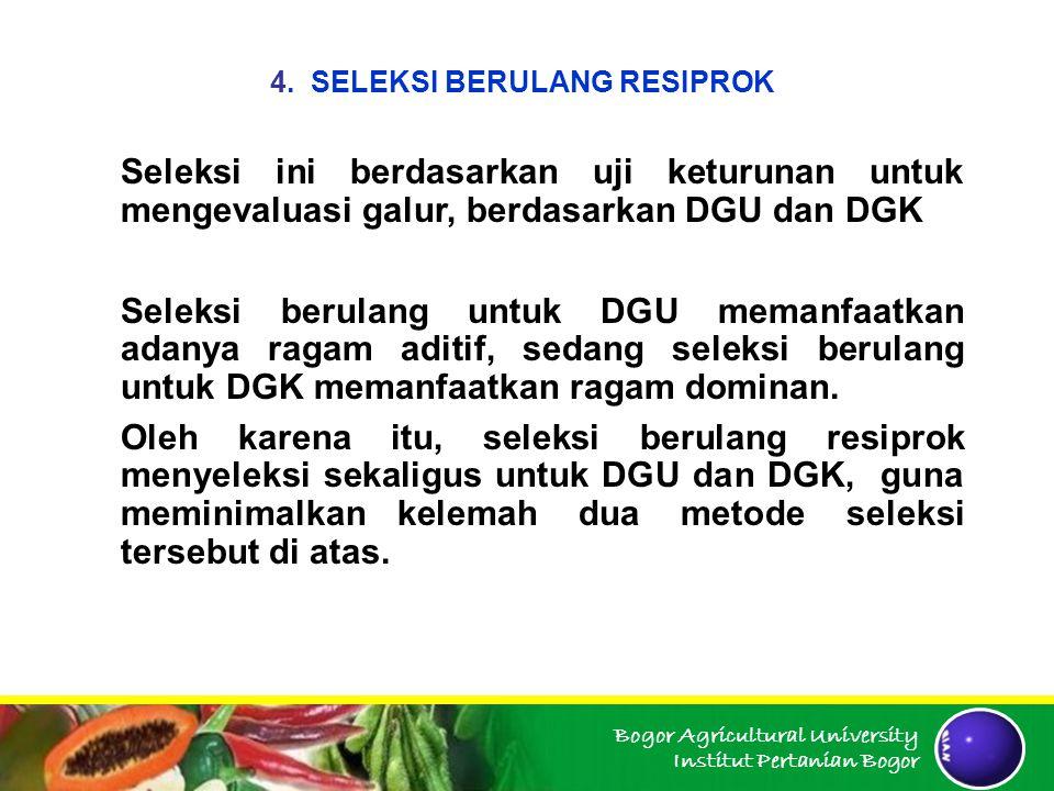 Bogor Agricultural University Institut Pertanian Bogor 4. SELEKSI BERULANG RESIPROK Seleksi ini berdasarkan uji keturunan untuk mengevaluasi galur, be