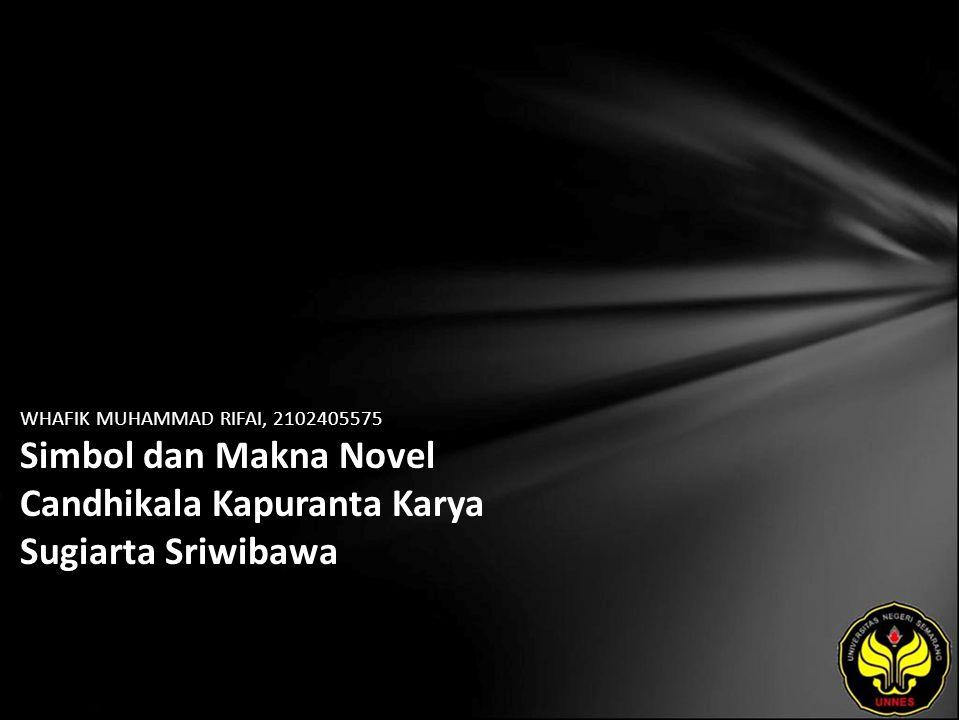 WHAFIK MUHAMMAD RIFAI, 2102405575 Simbol dan Makna Novel Candhikala Kapuranta Karya Sugiarta Sriwibawa