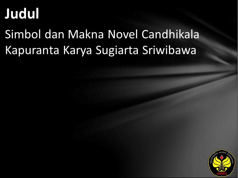 Judul Simbol dan Makna Novel Candhikala Kapuranta Karya Sugiarta Sriwibawa