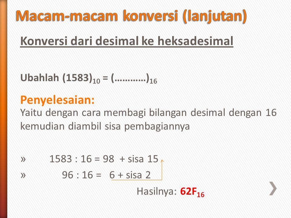 Konversi dari desimal ke heksadesimal Ubahlah (1583) 10 = (…………) 16 Penyelesaian: Yaitu dengan cara membagi bilangan desimal dengan 16 kemudian diambi