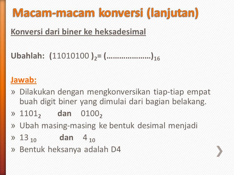 Konversi dari biner ke heksadesimal Ubahlah: (11010100 ) 2 = (…………………) 16 Jawab: » Dilakukan dengan mengkonversikan tiap-tiap empat buah digit biner y