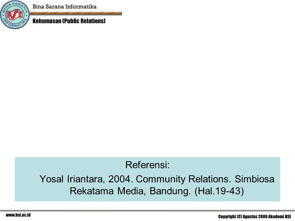 Referensi: Yosal Iriantara, 2004. Community Relations. Simbiosa Rekatama Media, Bandung. (Hal.19-43)