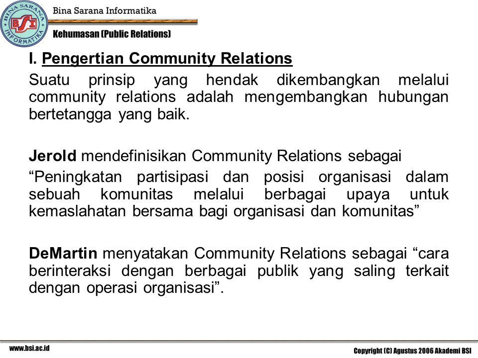 I. Pengertian Community Relations Suatu prinsip yang hendak dikembangkan melalui community relations adalah mengembangkan hubungan bertetangga yang ba