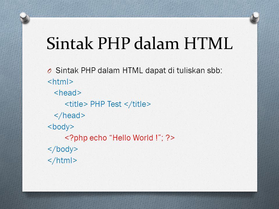 Sintak PHP dalam HTML O Sintak PHP dalam HTML dapat di tuliskan sbb: PHP Test