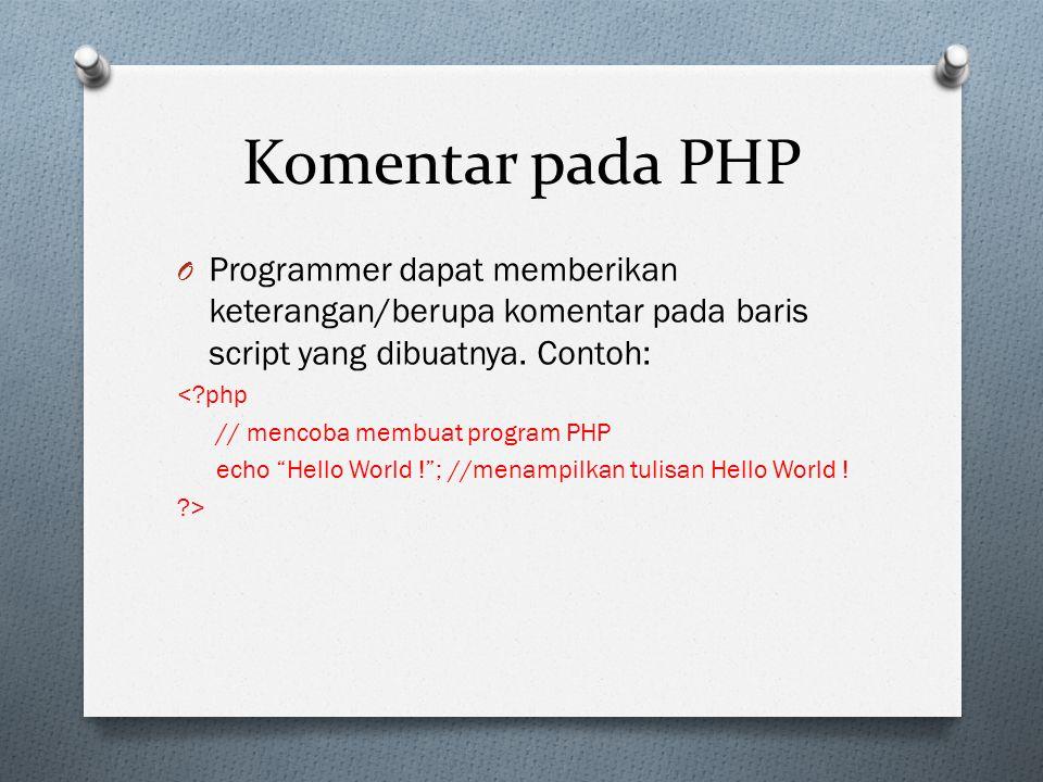 Komentar pada PHP O Programmer dapat memberikan keterangan/berupa komentar pada baris script yang dibuatnya.