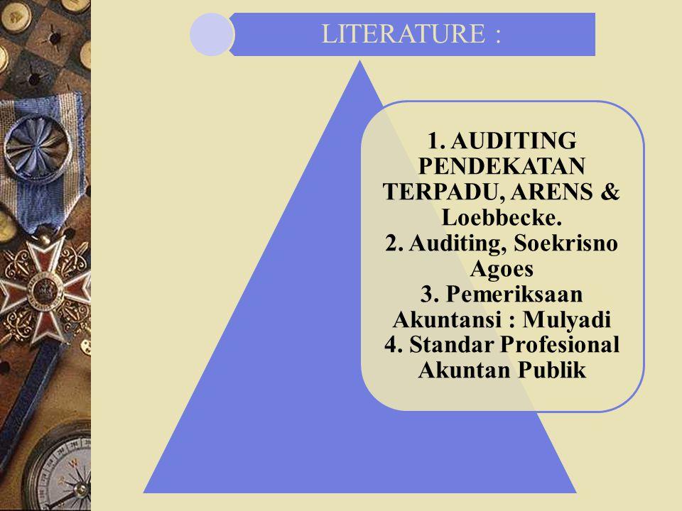 1. AUDITING PENDEKATAN TERPADU, ARENS & Loebbecke. 2. Auditing, Soekrisno Agoes 3. Pemeriksaan Akuntansi : Mulyadi 4. Standar Profesional Akuntan Publ